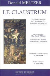 Le claustrum : une exploration des phénomènes claustrophobes. Suivi de Equivoque chez Macbeth, ambiguïté chez Shakespeare