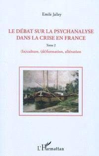 Le débat sur la psychanalyse dans la crise en France. Volume 2, (In)culture, (dé)formation, aliénation