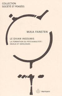 Le divan insoumis : la formation du psychanalyste : enjeux et idéologies