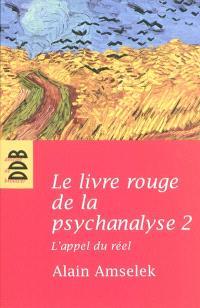 Le livre rouge de la psychanalyse. Volume 2, L'appel du réel