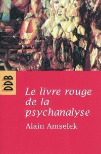 Le livre rouge de la psychanalyse. Volume 1, L'écoute de l'intime et de l'invisible