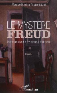 Le mystère Freud : psychanalyse et violence familiale : essai