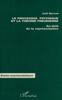 Le processus psychique et la théorie freudienne : au-delà de la représentation