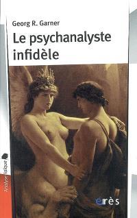 Le psychanalyste infidèle : textes choisis