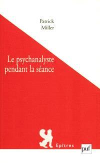 Le psychanalyste pendant la séance : expérience de la psychanalyse