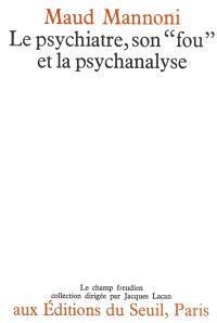 Le Psychiatre, son `fou' et la psychanalyse
