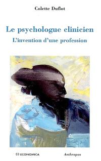 Le psychologue clinicien : l'invention d'une profession