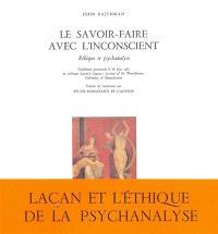 Le Savoir-faire avec l'inconscient : éthique et psychanalyse