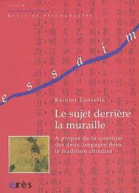 Le sujet derrière la muraille : à propos de la question des deux langues dans la tradition chinoise