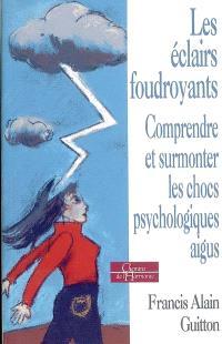 Les éclairs foudroyants : comprendre et surmonter les chocs psychologiques aigus