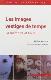 Les images vestiges de temps : la mémoire et l'oubli