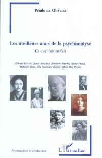 Les meilleurs amis de la psychanalyse : ce que l'on en fait : Edward Glover, James Strachey, Marjorie Brierley, Anna Freud, Melanie Klein, Ella Freeman Sharpe, Sylvia May Payne