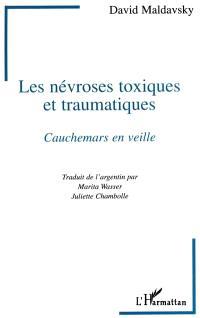 Les névroses toxiques et traumatiques : cauchemars en veille