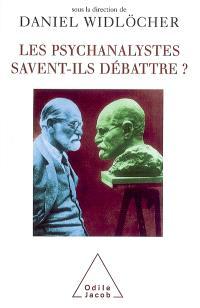 Les psychanalystes savent-ils débattre ?