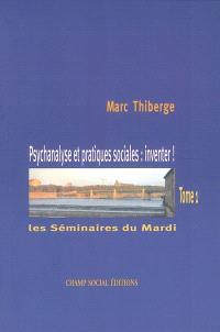 Les séminaires du mardi. Volume 1, Psychanalyse et pratiques sociales : inventer !