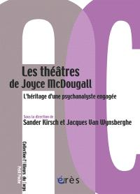 Les théâtres de Joyce McDougall : l'héritage d'une psychanalyste engagée