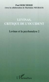 Levinas et la psychanalyse. Volume 2, Levinas, critique de l'Occident