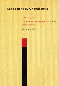 Lire Lacan. Volume 1998, Lire Lacan : l'éthique de la psychanalyse : le séminaire VII