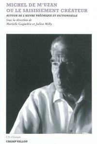 Michel de M'Uzan ou Le saisissement créateur : autour de l'oeuvre fictionnelle et théorique
