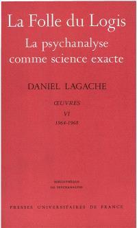 Oeuvres. Volume 6, La Folle du logis; La Psychanalyse comme science exacte : 1964-1968