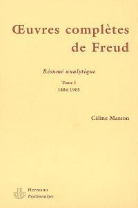 Oeuvres complètes de Freud : résumé analytique. Volume 1, 1884-1905