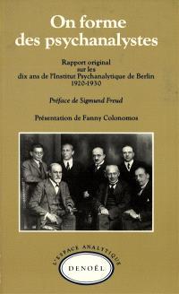 On forme des psychanalystes : rapport original sur les dix ans de l'Institut psychanalytique de Berlin, 1920-1930