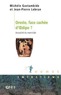Oreste, face cachée d'Oedipe ? : actualité du matricide