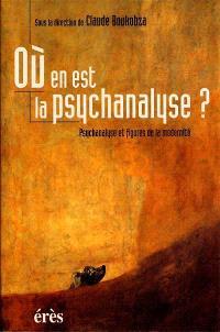 Où en est la psychanalyse ? : psychanalyse et figures de la modernité