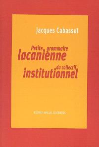 Petite grammaire lacanienne du collectif institutionnel : l'institution parlante...