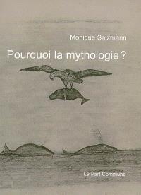 Pourquoi la mythologie ?