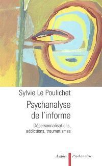 Psychanalyse de l'informe : dépersonnalisations, addictions, traumatismes