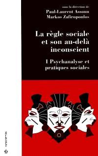 Psychanalyse et pratiques sociales. Volume 1, La règle sociale et son au-delà inconscient