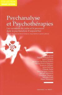 Psychanalyse et psychothérapies : les variations du cadre et le processus dans la psychanalyse d'aujourd'hui