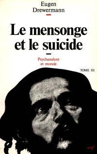 Psychanalyse et théologie morale. Volume 3, Le Mensonge et le suicide