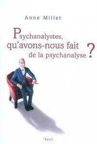 Psychanalystes, qu'avons nous fait de la psychanalyse ?