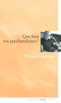 Que font vos psychanalystes ?