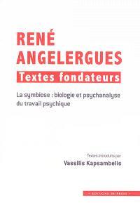 René Angelergues : textes fondateurs : la symbiose, biologie et psychanalyse du travail psychique