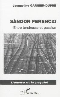 Sandor Ferenczi : entre tendresse et passion