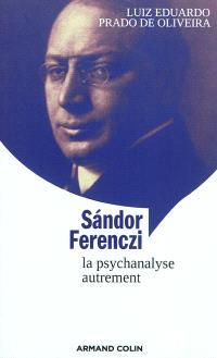 Sandor Ferenczi : la psychanalyse autrement