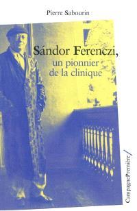 Sandor Ferenczi, un pionnier de la clinique