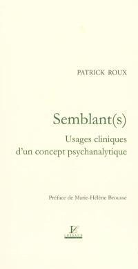 Semblant(s) : usages cliniques d'un concept psychanalytique