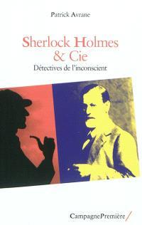 Sherlock Holmes & Cie : détectives de l'inconscient