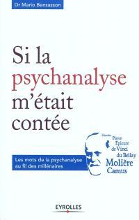 Si la psychanalyse m'était contée : les mots de la psychanalyse au fil des millénaires
