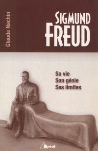 Sigmund Freud : sa vie, son génie, ses limites