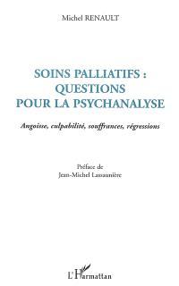 Soins palliatifs : questions pour la psychanalyse : angoisse, culpabilité, souffrances, régressions