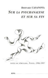 Sur la psychanalyse et sur sa fin : notes de séminaire, Tours, 1996-1997