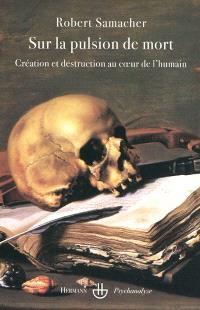 Sur la pulsion de mort : création et destruction au coeur de l'humain