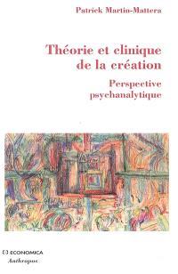 Théorie et clinique de la création : perspective psychanalytique
