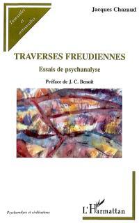 Traverses freudiennes : essai de psychanalyse