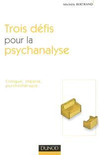 Trois défis pour la psychanalyse : clinique, théorie, psychothérapie